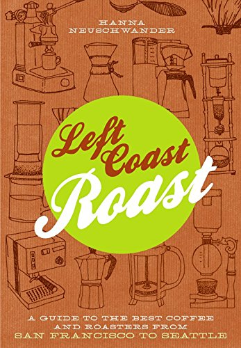 left-coast-roast-a-guide-to-the-best-coffee-and-roasters-from-san-francisco-to-seattle