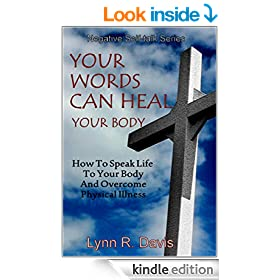 Your Words Can Heal Your Body:How To Speak The Word To Your Body And Overcome Physical Illness (Negative Self Talk Book 3)