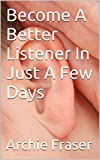 Become A Better Listener In Just A Few Days