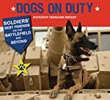 Dogs on Duty: Soldiers Best Friends on the Battlefield and Beyond