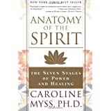 Anatomy of the Spirit: The Seven Stages of Power and Healing ~ Caroline Myss