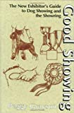 img - for Good Showing: The New Exhibitor's Guide to Dog Showing and the Showring by Peggy Grayson (1999-03-11) book / textbook / text book