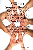 SEO 100 Success Secrets - Search Engine Optimization 100 Most Asked Questions: The Missing SEO Tools Handbook and Guide to Ranking Factors