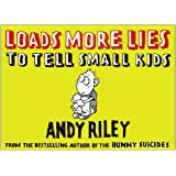 Loads More Lies to Tell Small Kids