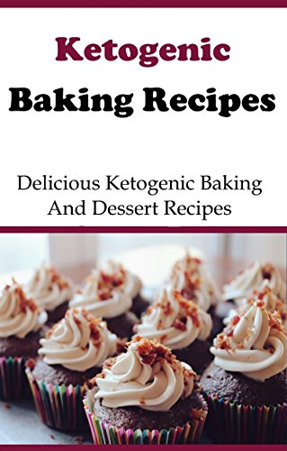 Low Carb Baking Recipes And Dessert Recipes: Delicious Low Carb Baking And Dessert Recipes (High Fat Low Carb Recipes) by Brian Smith
