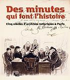 echange, troc Marie-Françoise Limon-Bonnet - Des minutes qui font l'histoire : Cinq siècles d'archives notariales à Paris