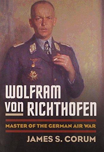 Wolfram Von Richthofen: Master of the German Air War (Modern War Studies)