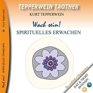 Wach sein! Spirituelles Erwachen (Tepperwein Taothek) Hörbuch