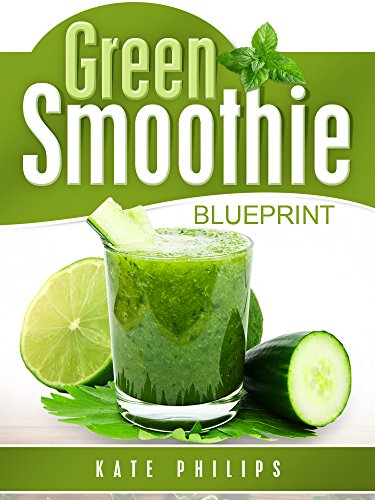 Green smoothie: for natural cleanse, healthy living and rapid weight loss by Kate Philips
