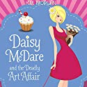 Daisy McDare and the Deadly Art Affair: Daisy McDare, Book 1 Audiobook by K.M. Morgan Narrated by Caroline Shively