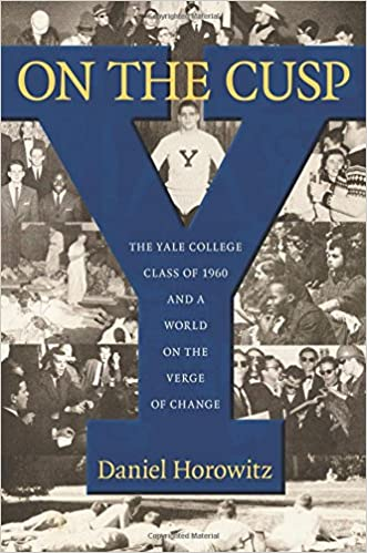 On the Cusp: The Yale College Class of 1960 and a World on the Verge of Change