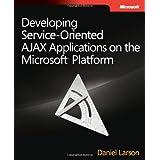 Developing Service-Oriented AJAX Applications on the Microsoft� Platform (Developer Reference) ~ Daniel Larson