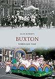 Alan Roberts Buxton Through Time