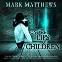 On the Lips of Children (       UNABRIDGED) by Mark Matthews Narrated by Bob Dunsworth