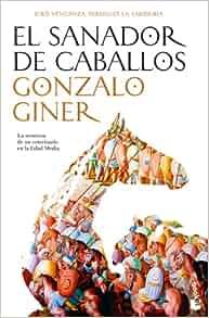 El sanador de caballos: GONZALO GINER: 9788484607441: Amazon.com