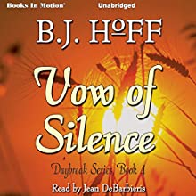Vow of Silence: Daybreak Series, Book 4 (       UNABRIDGED) by B. J. Hoff Narrated by Jean DeBarbieris