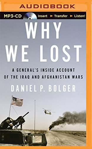 Why We Lost: A General's Inside Account of the Iraq and Afghanistan War
