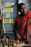 The Queen of Katwe: A Story of Life, Chess, and One Extraordinary Girl's Rise from an African Slum
