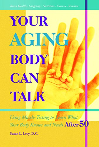 Your Aging Body Can Talk: Using Muscle Testing to Learn What Your Body Knows and Needs (Your Body Can Talk compare prices)