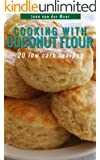 Cooking with Coconut Flour: 20 Low Carb Recipes (Wheat flour alternatives Book 5) (English Edition)