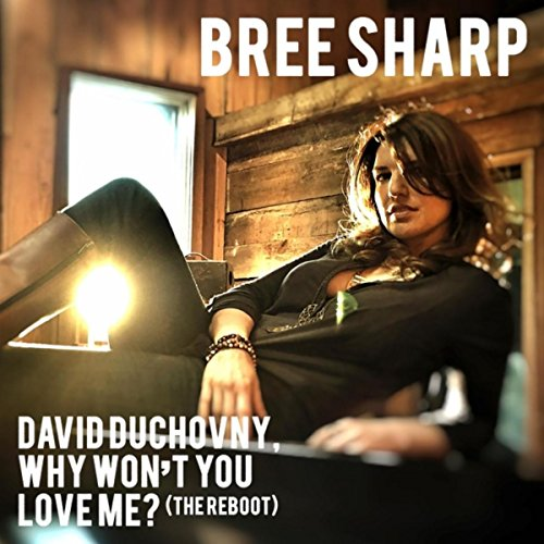 David Duchovny, Why Won't You Love Me? (The Reboot) (Bree Sharp compare prices)