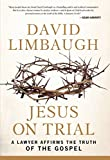 Jesus on Trial: A Lawyer Affirms the Truth of the Gospel