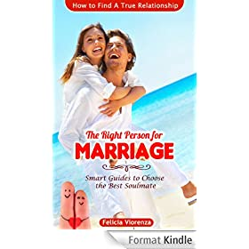 THE RIGHT PERSON FOR MARRIAGE: Smart Guides To Choose The Best Soulmate and How To Find A True Relationship (English Edition)