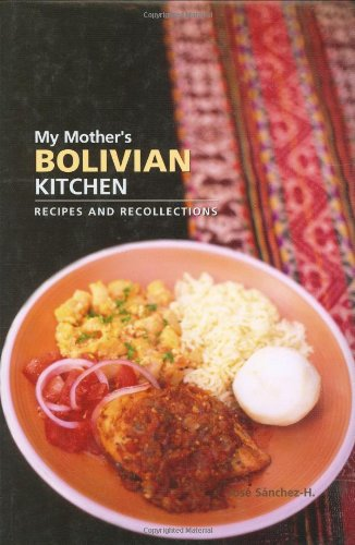 My Mother's Bolivian Kitchen: Recipes and Recollections (Hippocrene Cookbook Library) PDF
