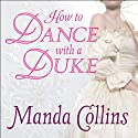 How to Dance With a Duke: Ugly Duckling Trilogy, Book 1 (       UNABRIDGED) by Manda Collins Narrated by Anne Flosnik