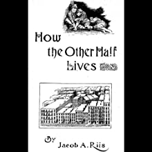 How the Other Half Lives (       UNABRIDGED) by Jacob Riis Narrated by Danny Campbell