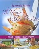 Il Mondo della Pasta: Frische Pasta selbst gemacht mit Sante de