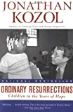 Ordinary Resurrections: Children in the Years of Hope (0060956453) by Kozol, Jonathan