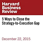 5 Ways to Close the Strategy-to-Execution Gap | Paul Leinwand