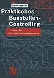Praktisches Baustellen-Controlling: Handbuch für Bau- und Generalunternehmen