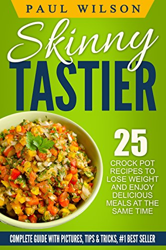 Skinny Crock-Pot: Top 25 Crock Pot Recipes To Lose Weight And Enjoy Delicious Meals by Paul Wilson