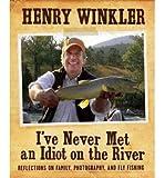 [(I'Ve Never Met an Idiot on the River )] [Author: Henry Winkler] [Nov-2011]