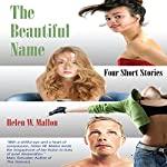 The Beautiful Name: Four Short Stories | Helen W. Mallon