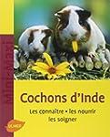 Cochons d'Inde : Les conna�tre, les n...