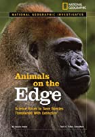 National Geographic Investigates: Animals on the Edge: Science Races to Save Species Threatened With Extinction