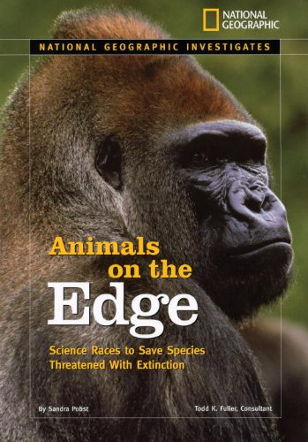 """National Geographic"" Investigates: Animals on the Edge: Science Races to Save Species Threatened with Extinction (National Geographic Investigates: Science)"