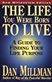 The Life You Were Born to Live: A Guide to Finding Your Life Purpose (091581160X) by Dan Millman