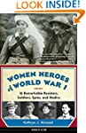Women Heroes of World War I: 16 Remar...