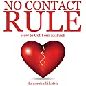 No Contact Rule: How to Get Your Ex Back, Relationship Advice Audiobook by  Kamasutra Lifestyle Narrated by Chloe Cole