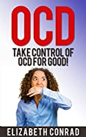 OCD: Take CONTROL of Obsessive-Compulsive Behavior for good!: A guide to how to free yourself from Obsessive Compulsive Disorder (OCD). (OCD, Obsessive ... from Distraction) (English Edition)
