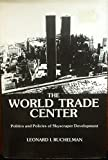 img - for The World Trade Center: Politics and Policies of Skyscraper Development book / textbook / text book