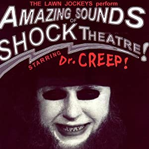 The Amazing Sounds of Shock Theatre Starring Dr. Creep!