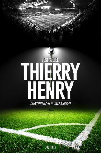 Joe Riley - Thierry Henry - Soccer Unauthorized & Uncensored (All Ages Deluxe Edition with Videos)