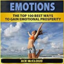 Emotions: The Top 100 Best Ways to Gain Emotional Prosperity Audiobook by Ace McCloud Narrated by Joshua Mackey