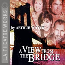 A View from the Bridge Performance by Arthur Miller Narrated by Mary McDonnell, Harry Hamlin, Amy Pietz, Ed O'Neill, full cast