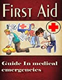 First Aid In Medical Emergencies: What to do while the Doctor is Coming